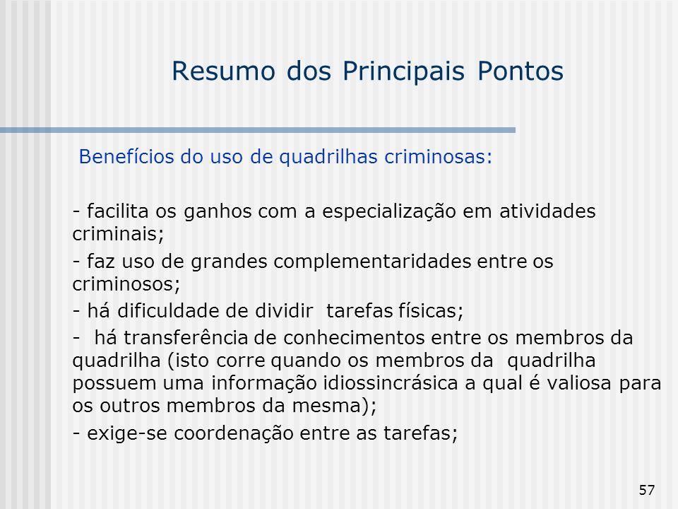 57 Resumo dos Principais Pontos Benefícios do uso de quadrilhas criminosas: - facilita os ganhos com a especialização em atividades criminais; - faz u