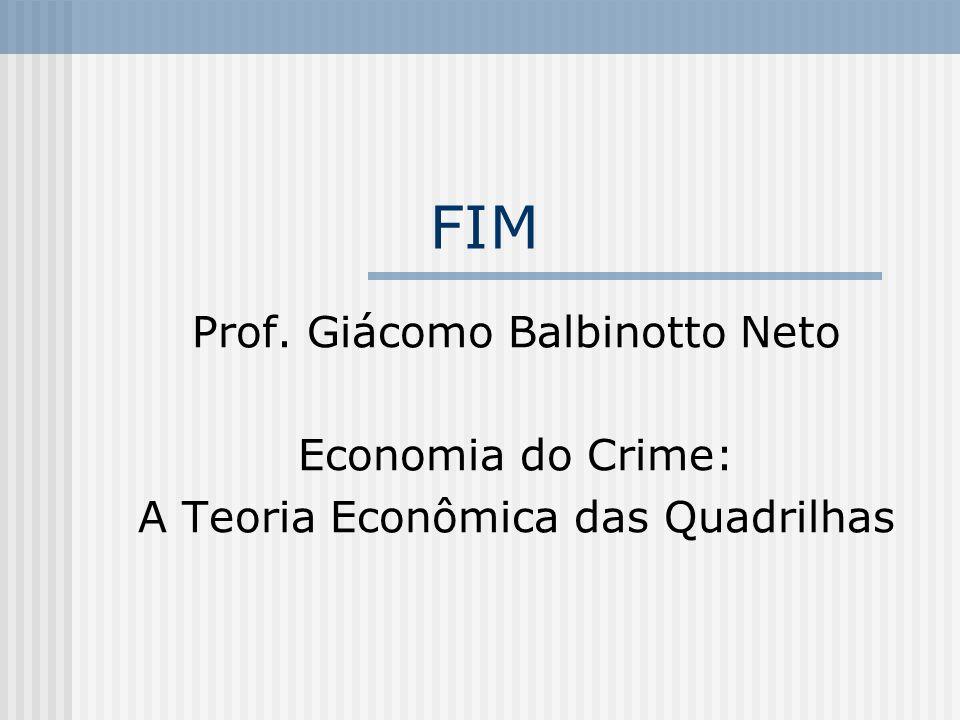 FIM Prof. Giácomo Balbinotto Neto Economia do Crime: A Teoria Econômica das Quadrilhas