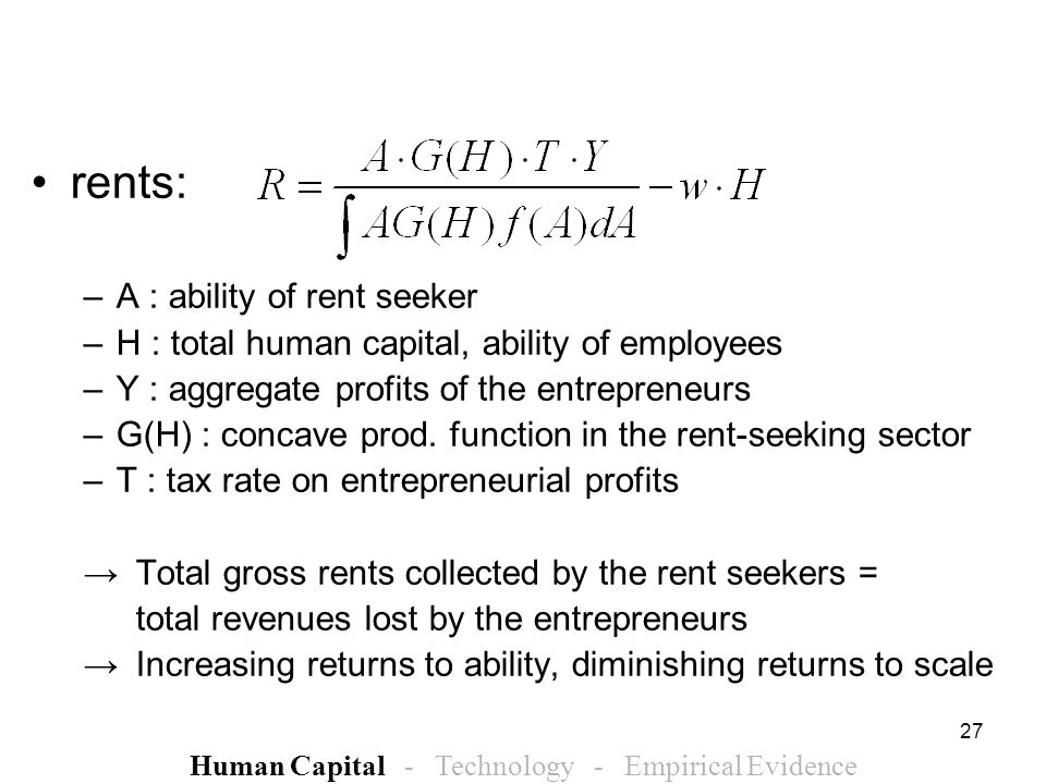 27 rents: –A : ability of rent seeker –H : total human capital, ability of employees –Y : aggregate profits of the entrepreneurs –G(H) : concave prod.