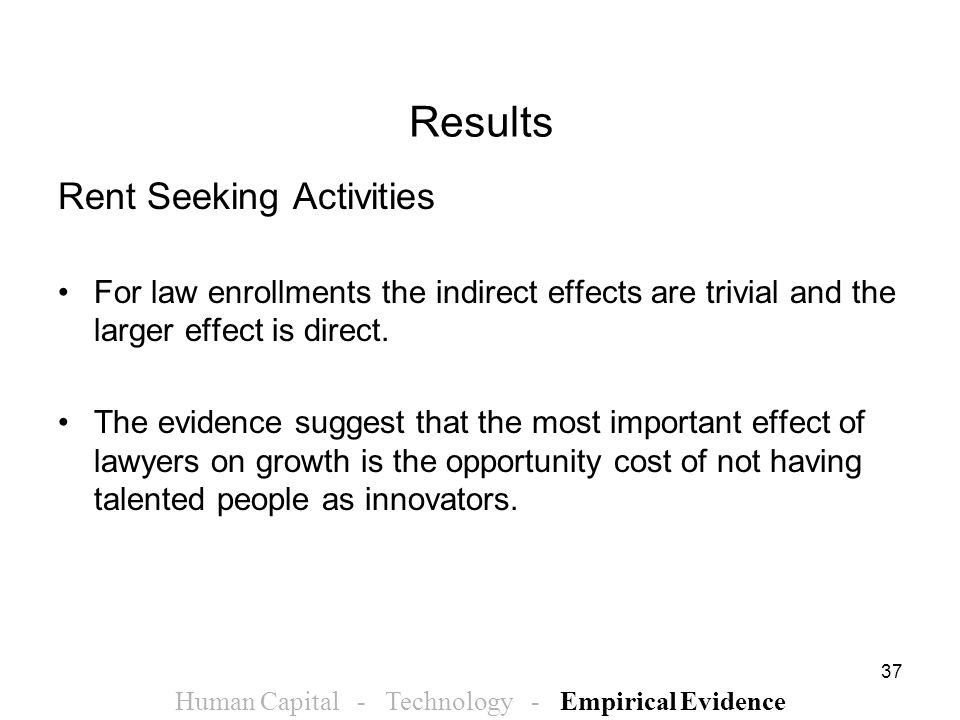 37 Results Rent Seeking Activities For law enrollments the indirect effects are trivial and the larger effect is direct. The evidence suggest that the