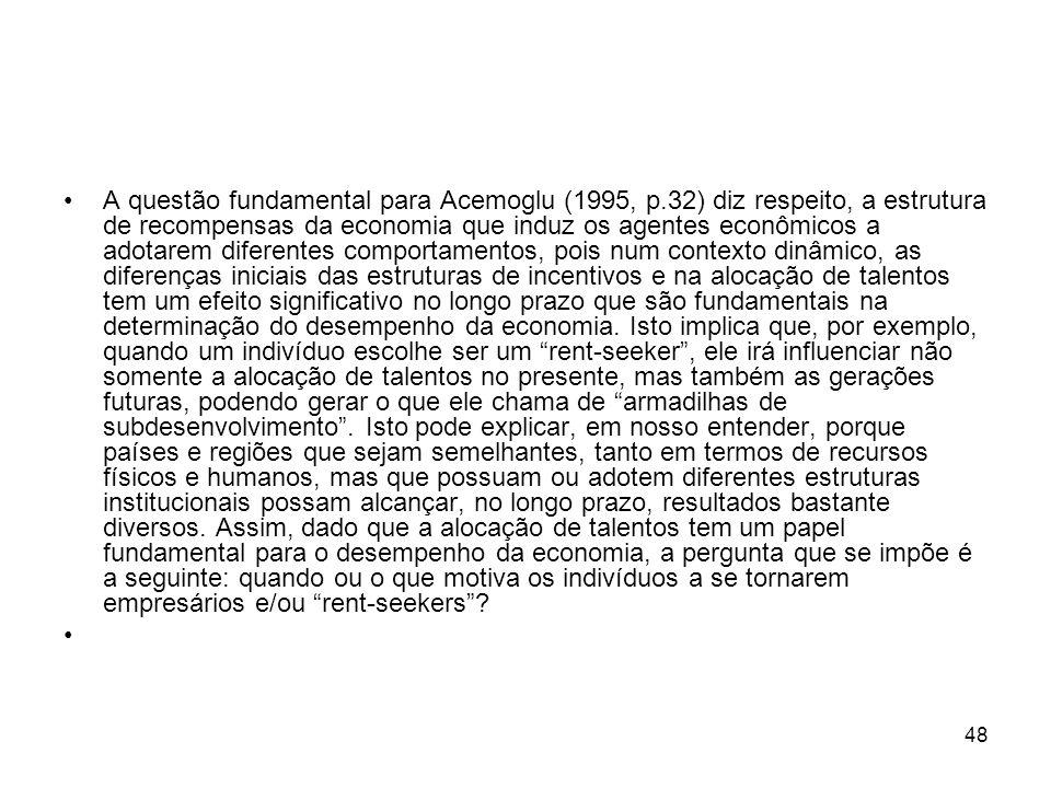 48 A questão fundamental para Acemoglu (1995, p.32) diz respeito, a estrutura de recompensas da economia que induz os agentes econômicos a adotarem di