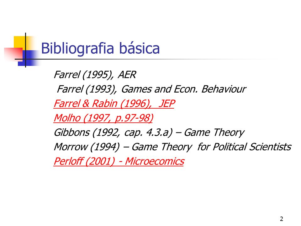2 Bibliografia básica Farrel (1995), AER Farrel (1993), Games and Econ. Behaviour Farrel & Rabin (1996), JEP Molho (1997, p.97-98) Gibbons (1992, cap.