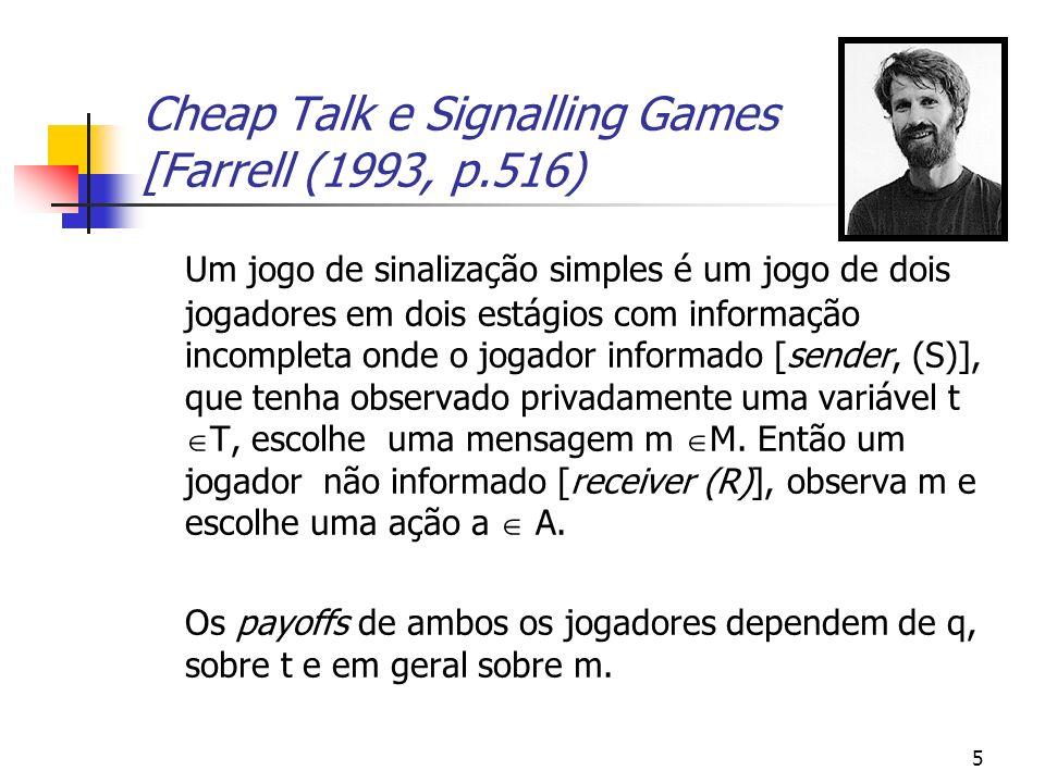 5 Cheap Talk e Signalling Games [Farrell (1993, p.516) Um jogo de sinalização simples é um jogo de dois jogadores em dois estágios com informação incompleta onde o jogador informado [sender, (S)], que tenha observado privadamente uma variável t T, escolhe uma mensagem m M.