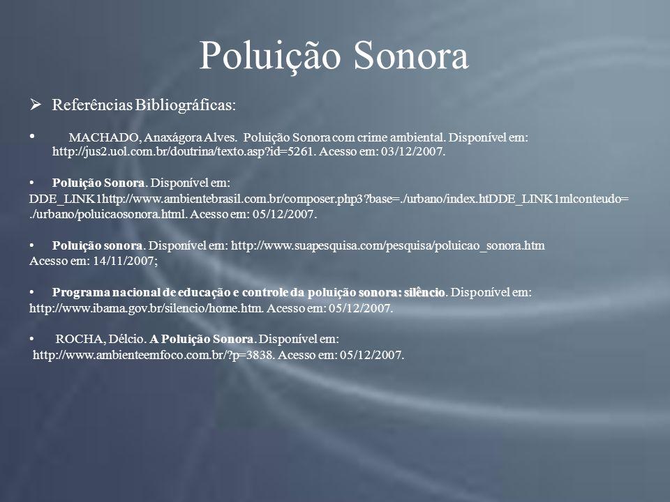 Poluição Sonora Referências Bibliográficas: MACHADO, Anaxágora Alves.