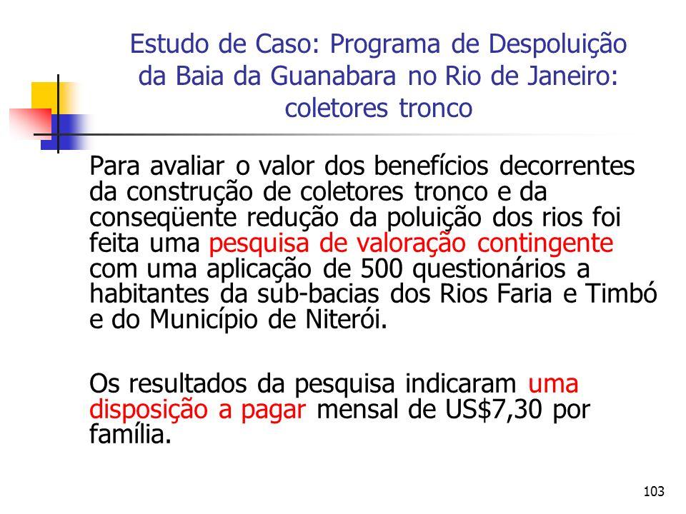 103 Estudo de Caso: Programa de Despoluição da Baia da Guanabara no Rio de Janeiro: coletores tronco Para avaliar o valor dos benefícios decorrentes d