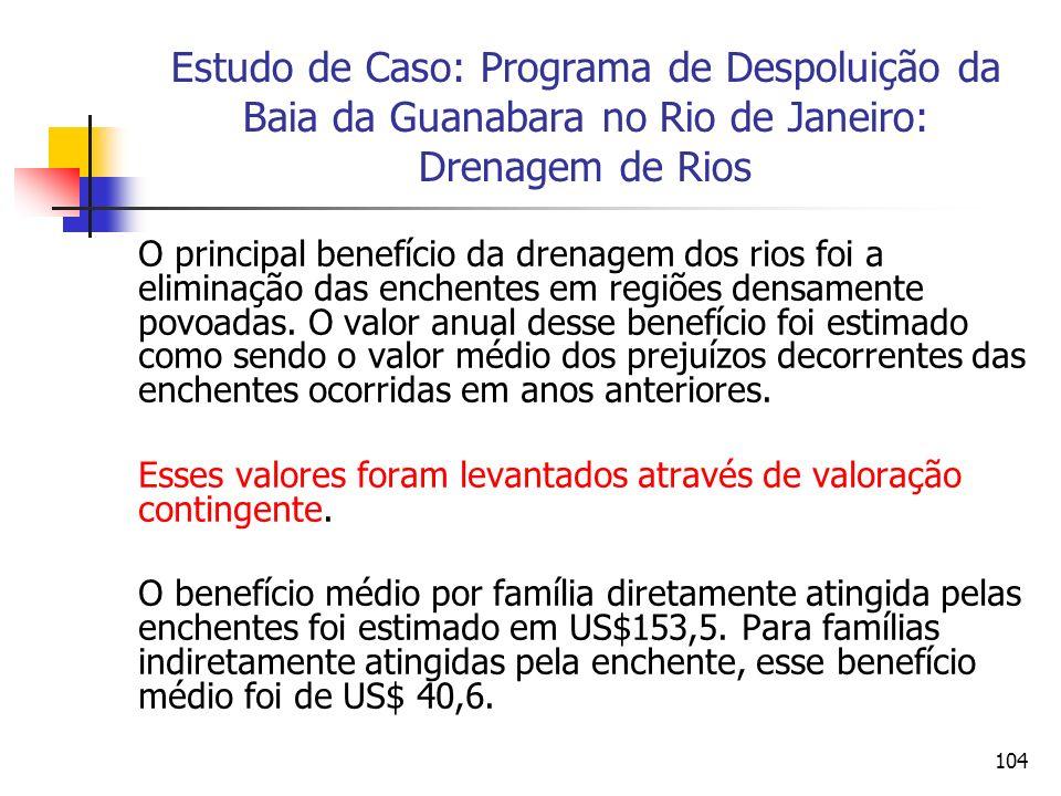 104 Estudo de Caso: Programa de Despoluição da Baia da Guanabara no Rio de Janeiro: Drenagem de Rios O principal benefício da drenagem dos rios foi a eliminação das enchentes em regiões densamente povoadas.