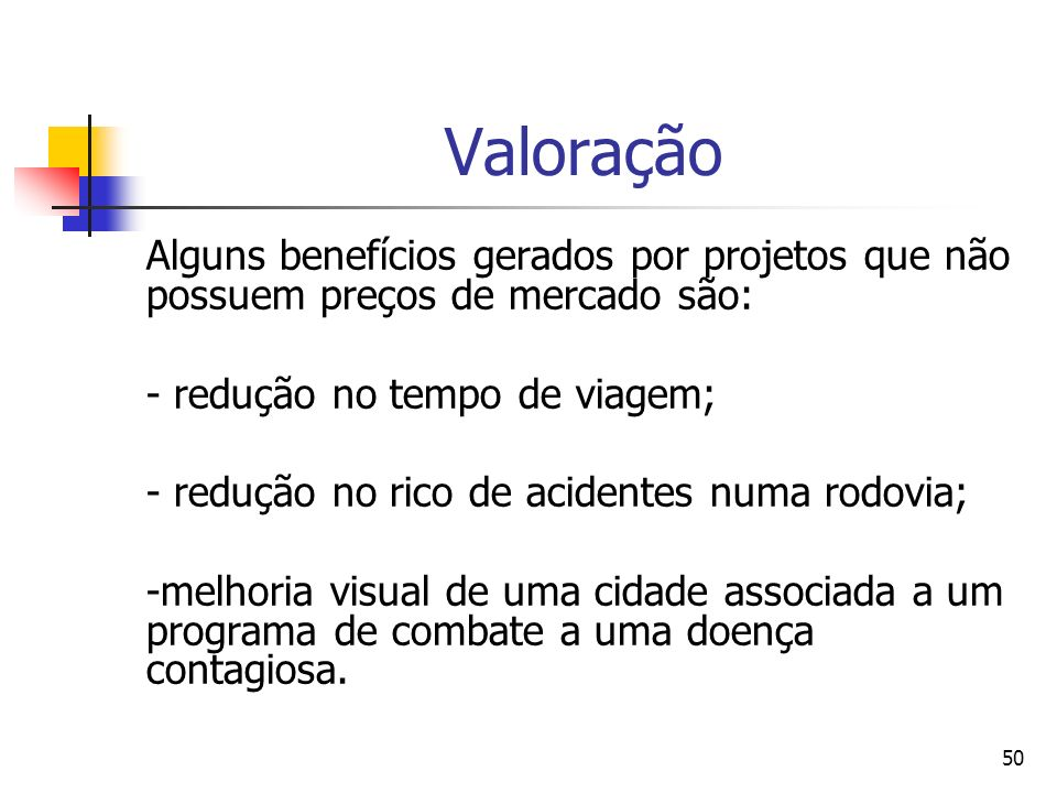 50 Valoração Alguns benefícios gerados por projetos que não possuem preços de mercado são: - redução no tempo de viagem; - redução no rico de acidente