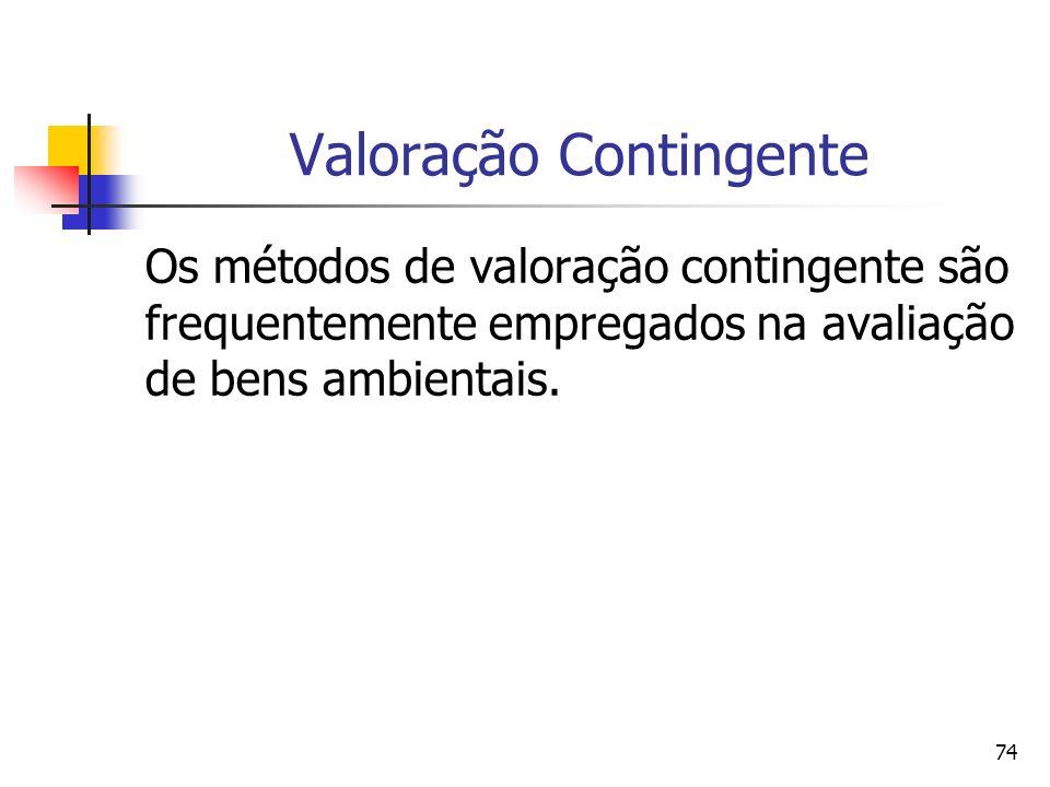 74 Valoração Contingente Os métodos de valoração contingente são frequentemente empregados na avaliação de bens ambientais.