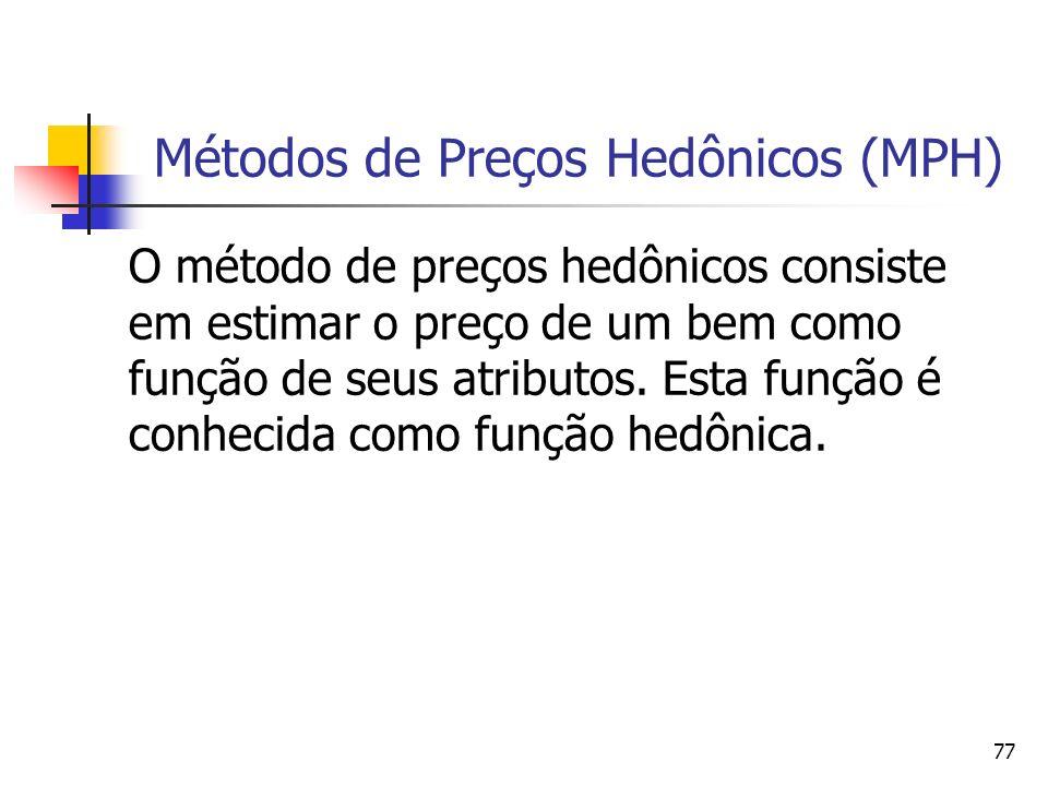 77 Métodos de Preços Hedônicos (MPH) O método de preços hedônicos consiste em estimar o preço de um bem como função de seus atributos. Esta função é c