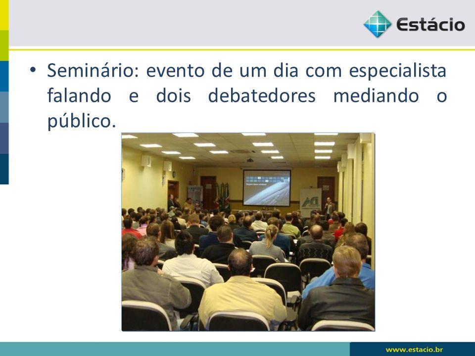 Seminário: evento de um dia com especialista falando e dois debatedores mediando o público.