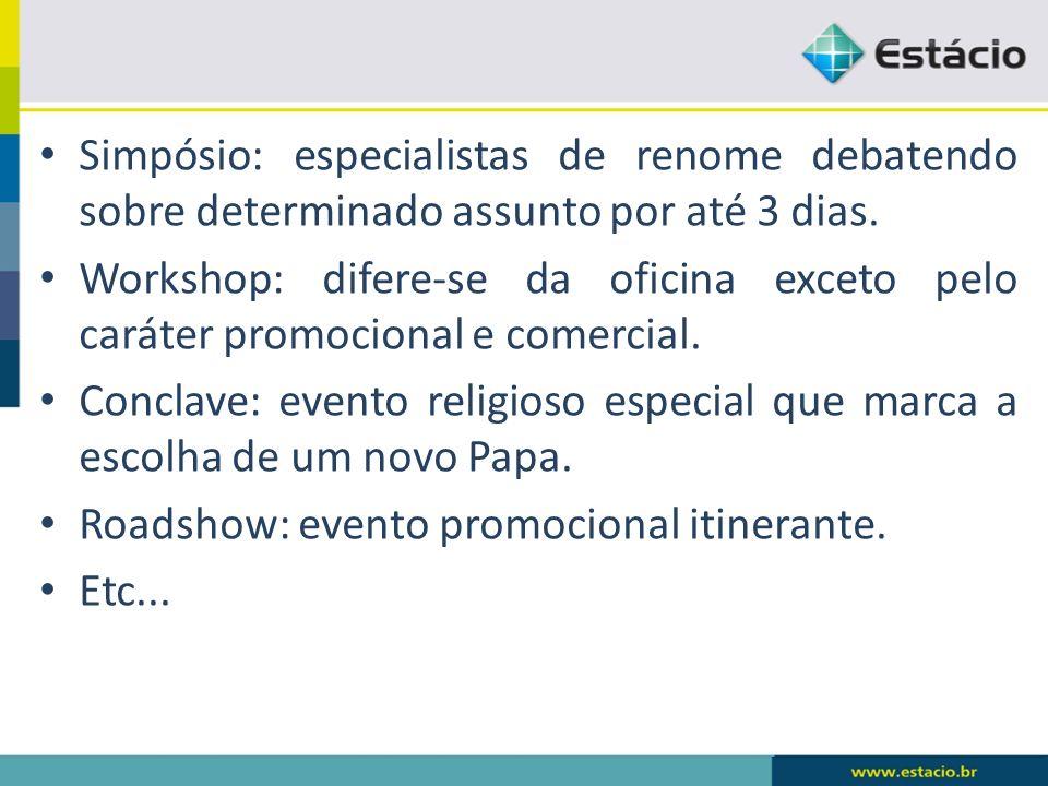 Simpósio: especialistas de renome debatendo sobre determinado assunto por até 3 dias. Workshop: difere-se da oficina exceto pelo caráter promocional e