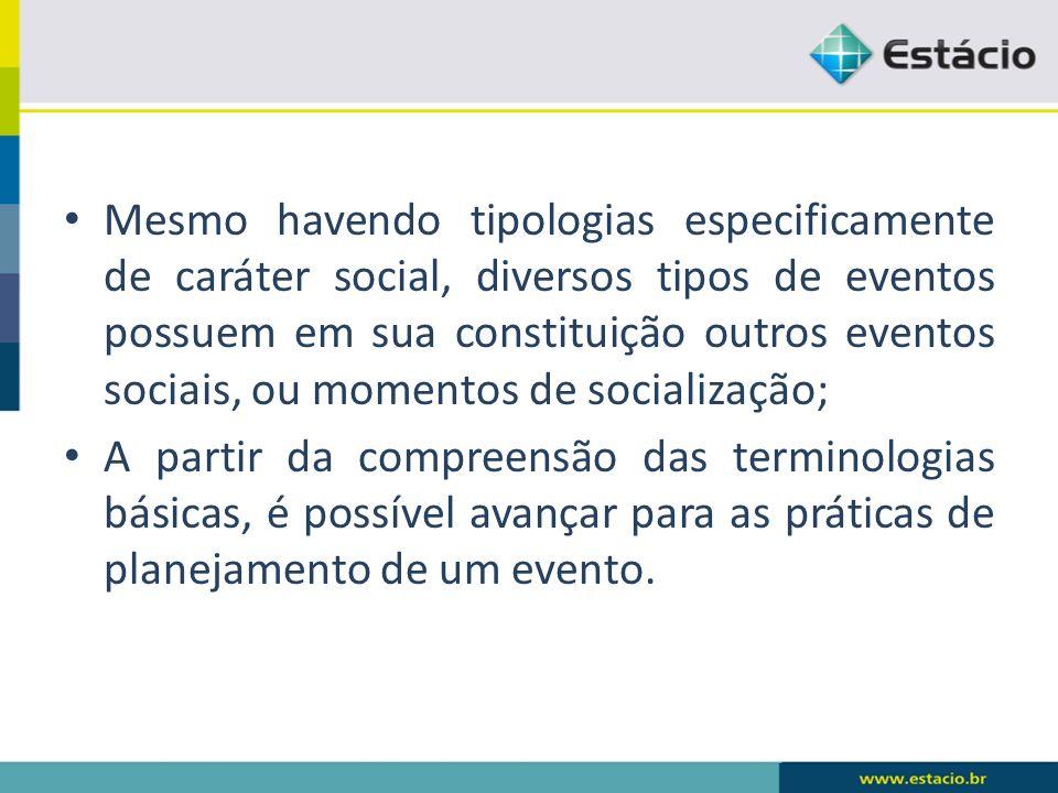 Mesmo havendo tipologias especificamente de caráter social, diversos tipos de eventos possuem em sua constituição outros eventos sociais, ou momentos