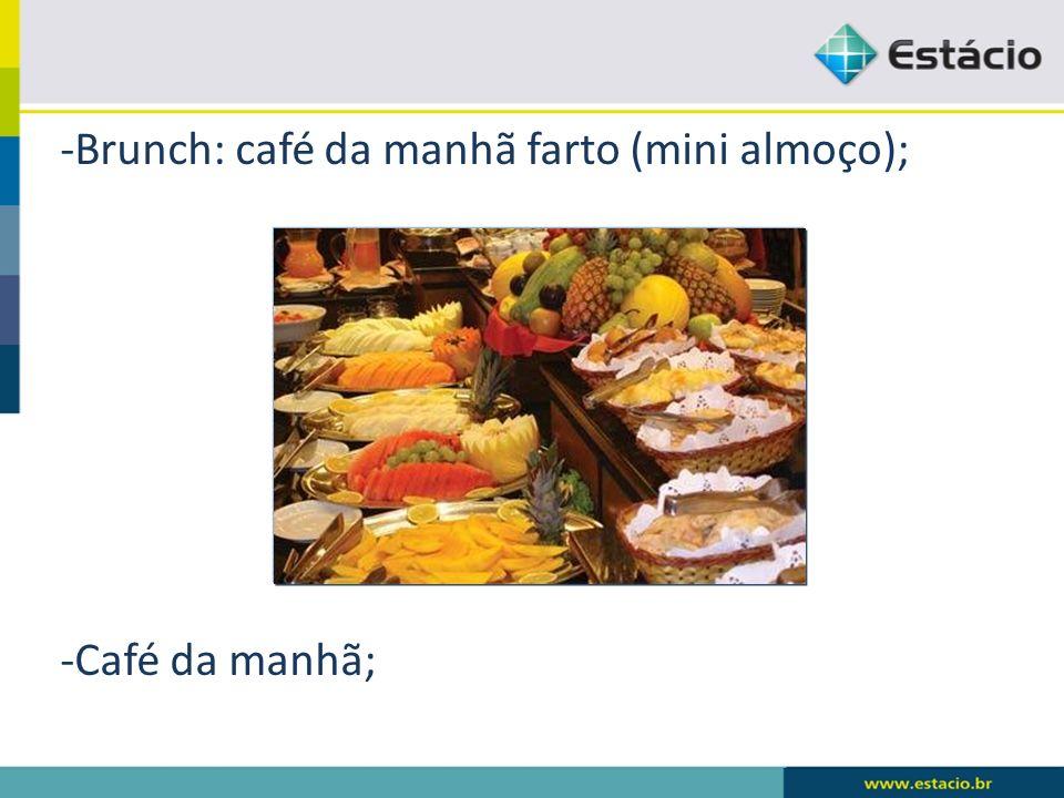 -Brunch: café da manhã farto (mini almoço); -Café da manhã;