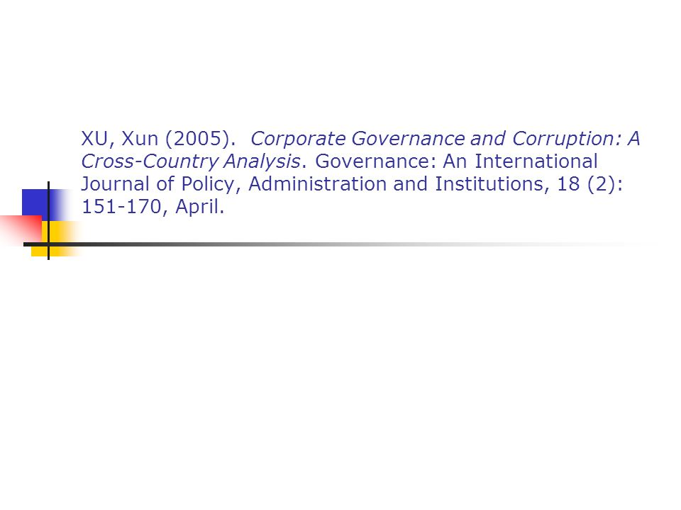XU, Xun (2005). Corporate Governance and Corruption: A Cross-Country Analysis. Governance: An International Journal of Policy, Administration and Inst
