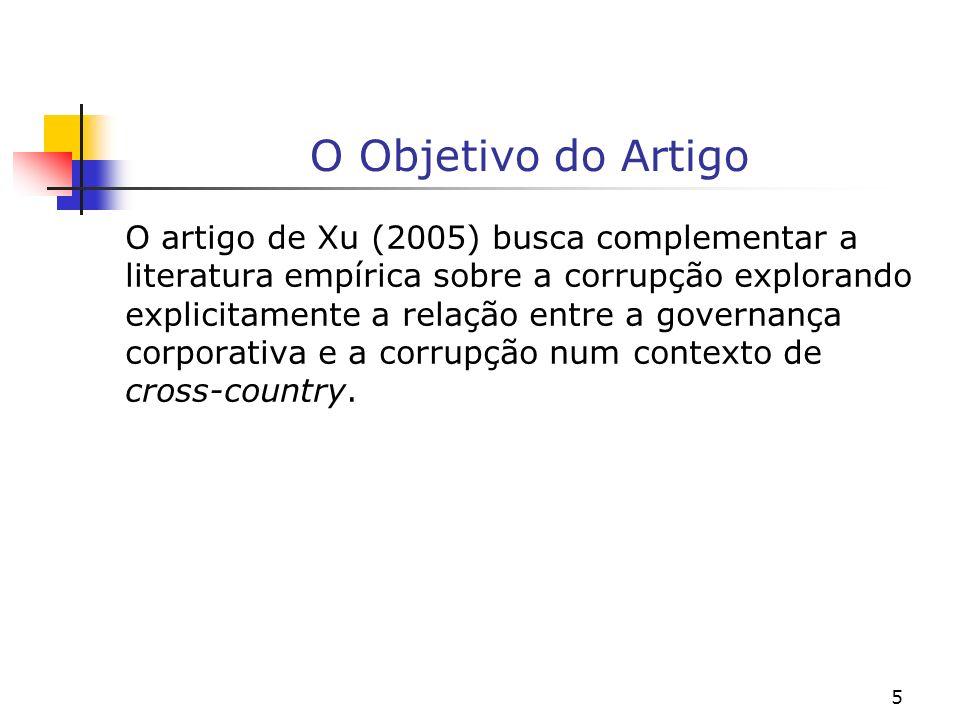 5 O Objetivo do Artigo O artigo de Xu (2005) busca complementar a literatura empírica sobre a corrupção explorando explicitamente a relação entre a go