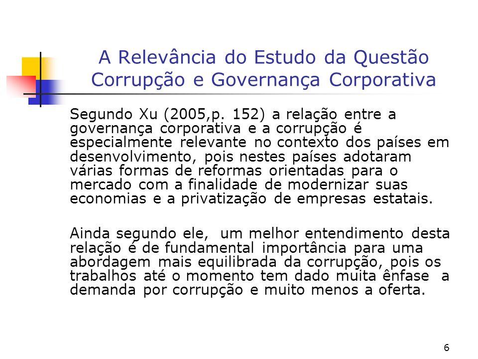 6 A Relevância do Estudo da Questão Corrupção e Governança Corporativa Segundo Xu (2005,p. 152) a relação entre a governança corporativa e a corrupção