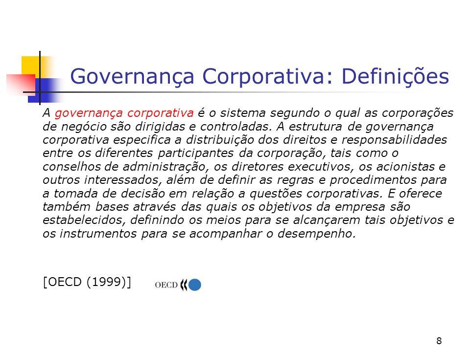 8 Governança Corporativa: Definições A governança corporativa é o sistema segundo o qual as corporações de negócio são dirigidas e controladas. A estr