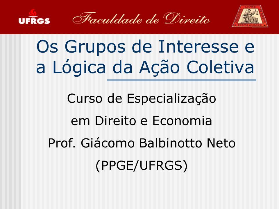 Os Grupos de Interesse e a Lógica da Ação Coletiva Curso de Especialização em Direito e Economia Prof.