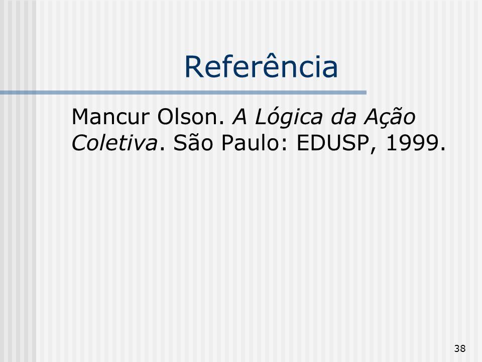 38 Referência Mancur Olson. A Lógica da Ação Coletiva. São Paulo: EDUSP, 1999.