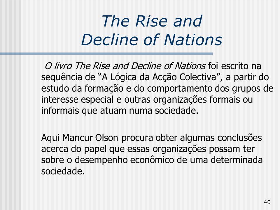 40 The Rise and Decline of Nations O livro The Rise and Decline of Nations foi escrito na sequência de A Lógica da Acção Colectiva, a partir do estudo da formação e do comportamento dos grupos de interesse especial e outras organizações formais ou informais que atuam numa sociedade.