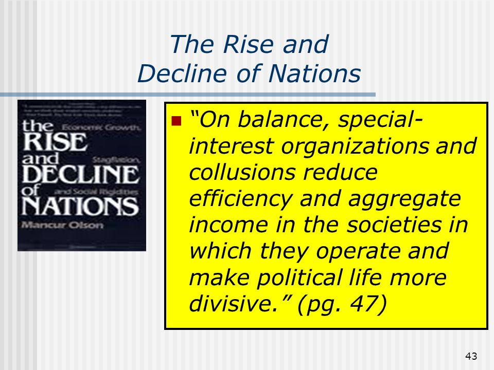 43 On balance, special- interest organizations and collusions reduce efficiency and aggregate income in the societies in which they operate and make political life more divisive.