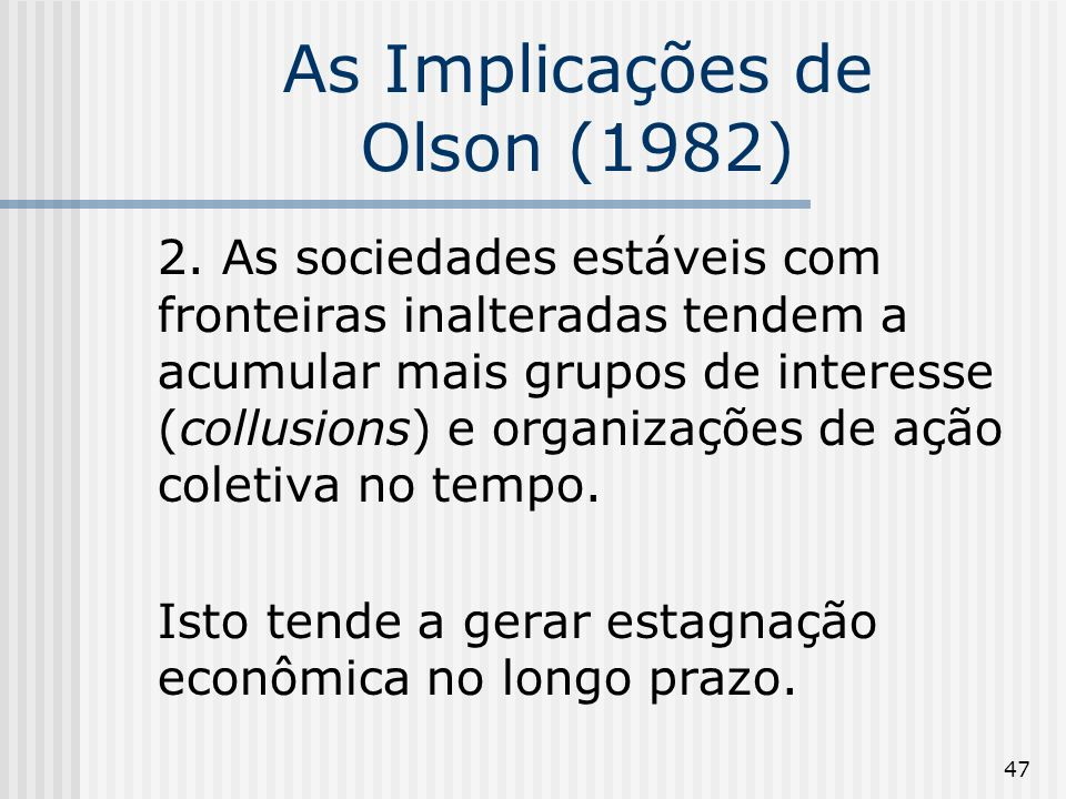 47 As Implicações de Olson (1982) 2.