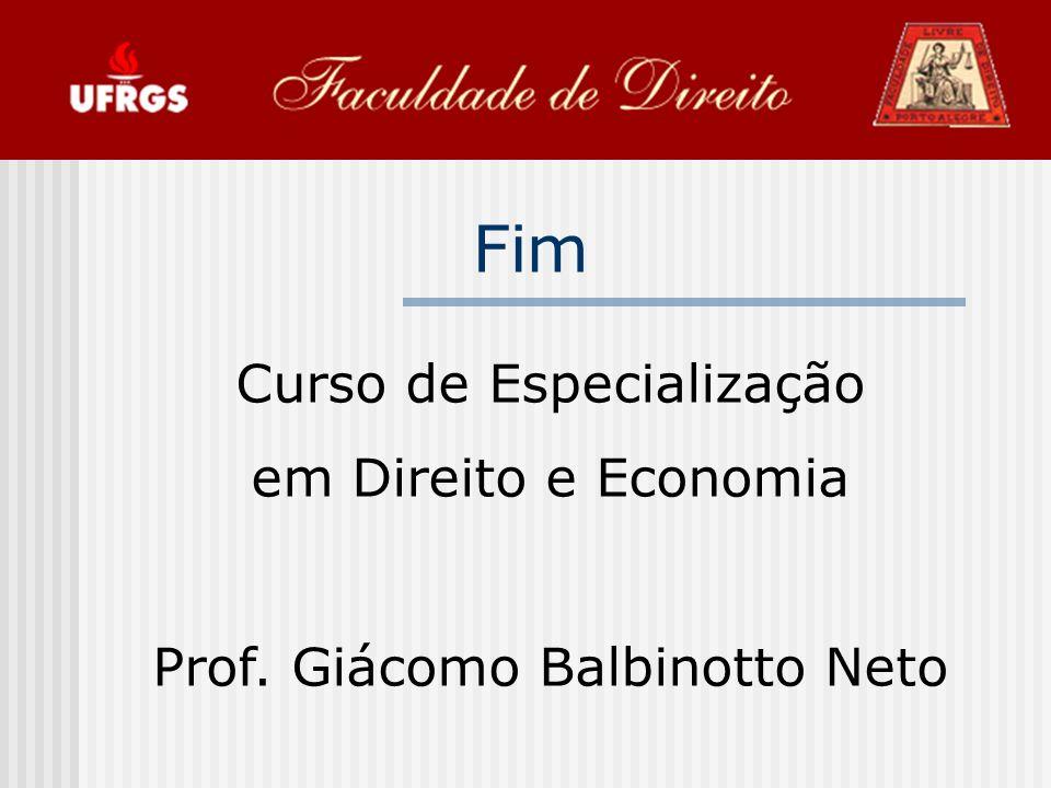 Fim Curso de Especialização em Direito e Economia Prof. Giácomo Balbinotto Neto