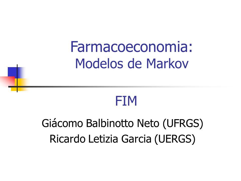FIM Giácomo Balbinotto Neto (UFRGS) Ricardo Letizia Garcia (UERGS) Farmacoeconomia: Modelos de Markov