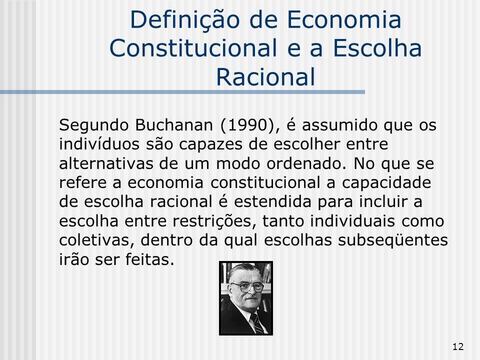 12 Definição de Economia Constitucional e a Escolha Racional Segundo Buchanan (1990), é assumido que os indivíduos são capazes de escolher entre alternativas de um modo ordenado.