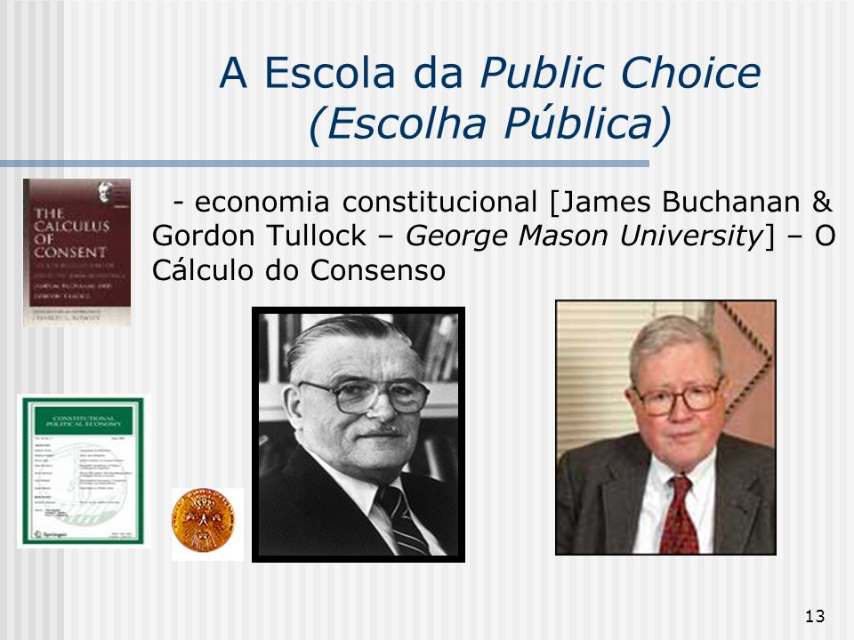 13 A Escola da Public Choice (Escolha Pública) - economia constitucional [James Buchanan & Gordon Tullock – George Mason University] – O Cálculo do Consenso