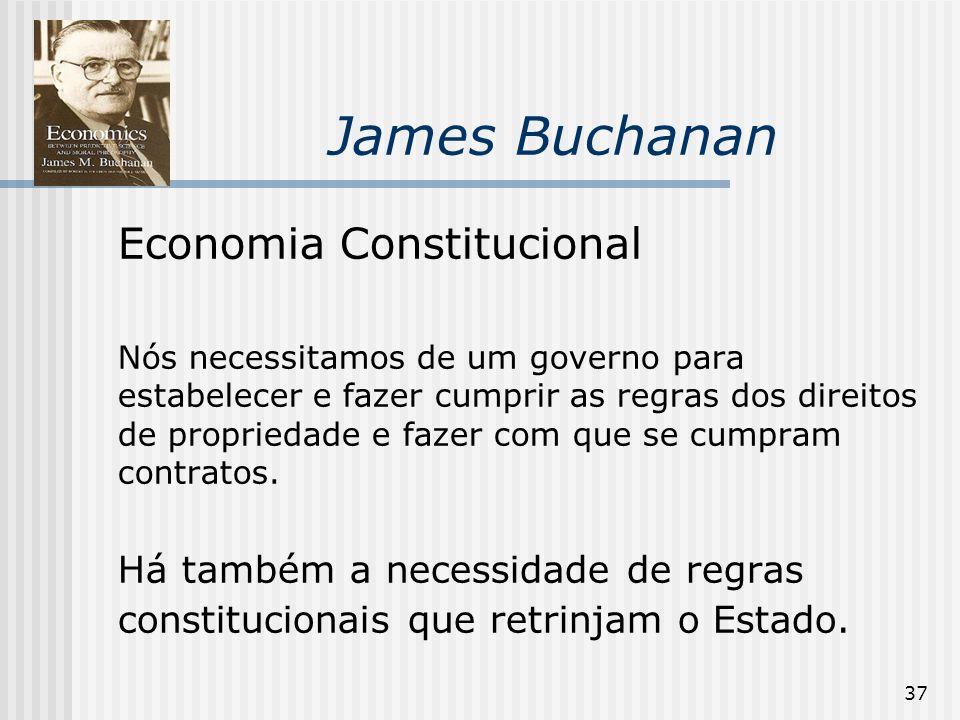 37 James Buchanan Economia Constitucional Nós necessitamos de um governo para estabelecer e fazer cumprir as regras dos direitos de propriedade e fazer com que se cumpram contratos.