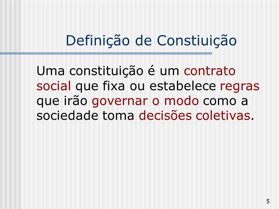 5 Definição de Constiuição Uma constituição é um contrato social que fixa ou estabelece regras que irão governar o modo como a sociedade toma decisões coletivas.