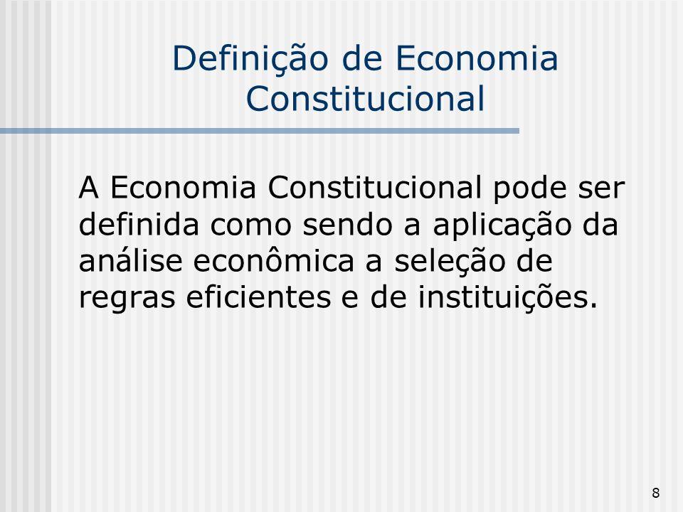 8 Definição de Economia Constitucional A Economia Constitucional pode ser definida como sendo a aplica ç ão da an á lise econômica a sele ç ão de regras eficientes e de institui ç ões.
