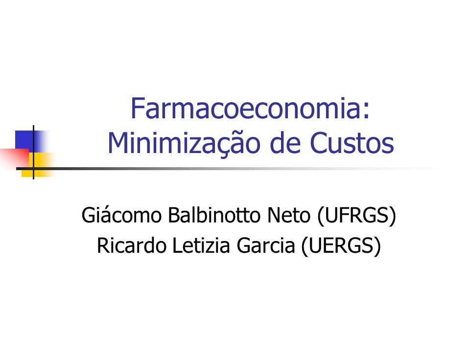 Giácomo Balbinotto Neto (UFRGS) Ricardo Letizia Garcia (UERGS) Farmacoeconomia: Minimização de Custos