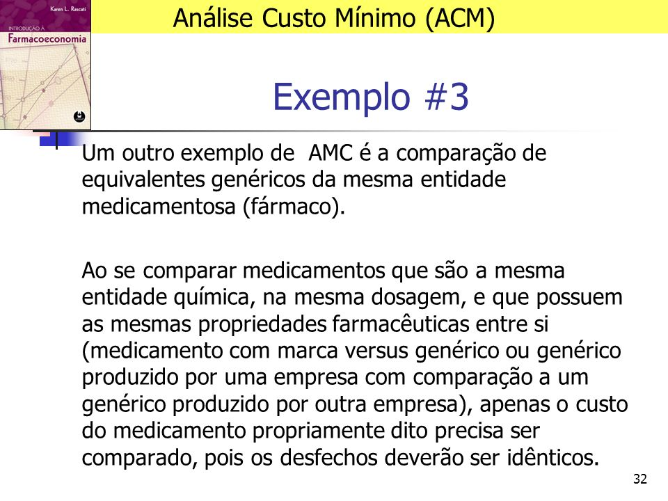 32 Exemplo #3 Um outro exemplo de AMC é a comparação de equivalentes genéricos da mesma entidade medicamentosa (fármaco).