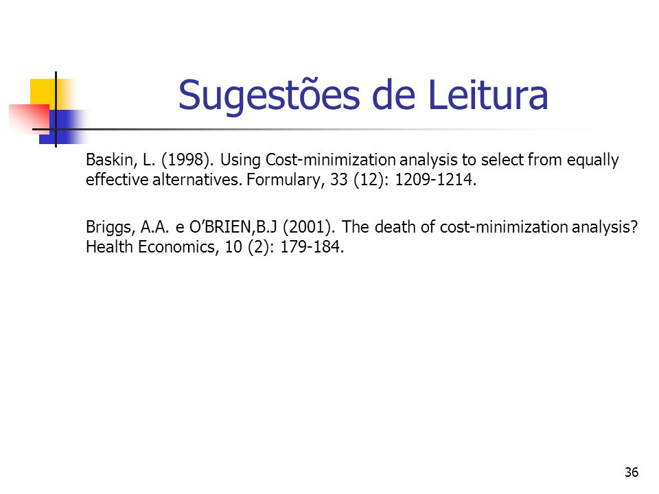 36 Sugestões de Leitura Baskin, L. (1998). Using Cost-minimization analysis to select from equally effective alternatives. Formulary, 33 (12): 1209-12