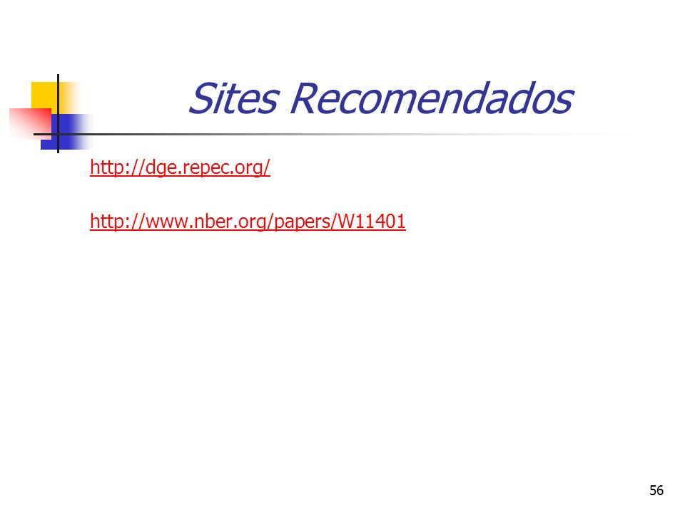 56 Sites Recomendados http://dge.repec.org/ http://www.nber.org/papers/W11401