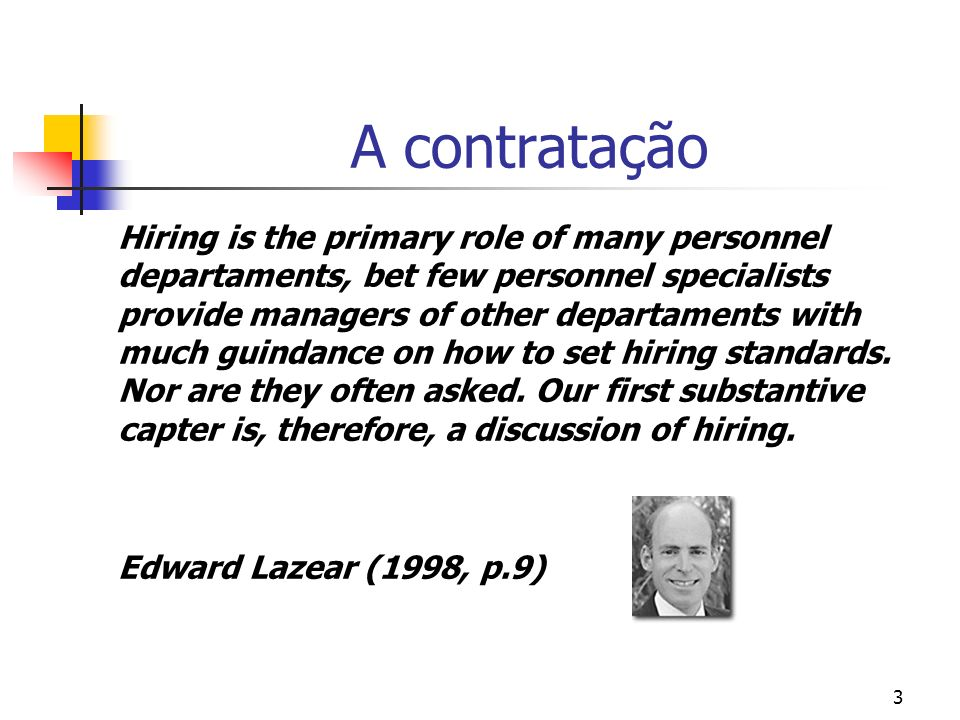 3 A contratação Hiring is the primary role of many personnel departaments, bet few personnel specialists provide managers of other departaments with much guindance on how to set hiring standards.
