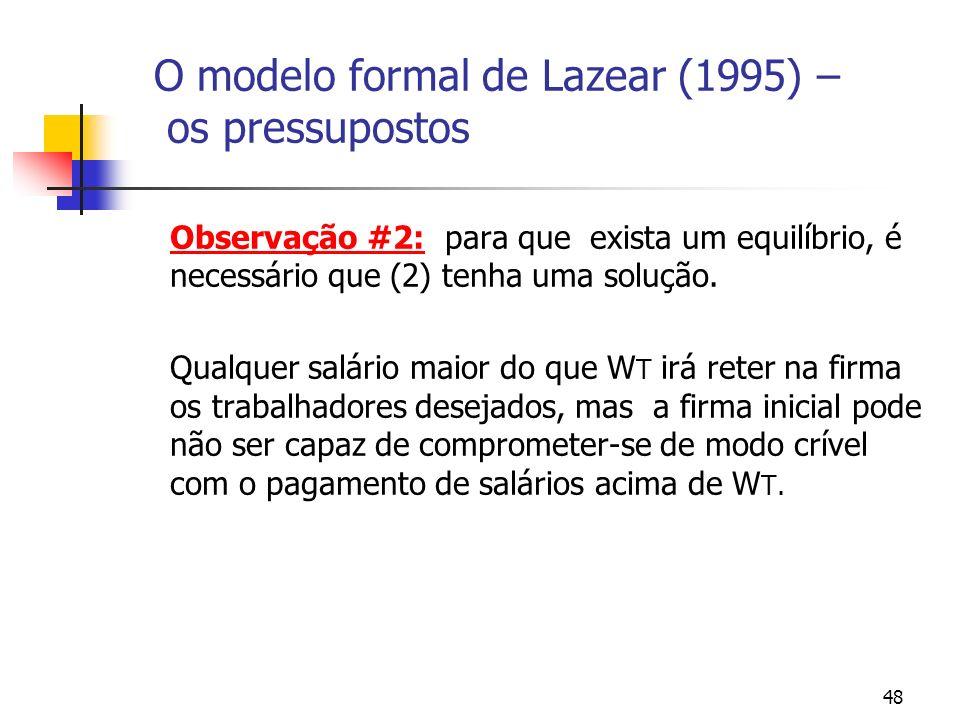 48 O modelo formal de Lazear (1995) – os pressupostos Observação #2: para que exista um equilíbrio, é necessário que (2) tenha uma solução.