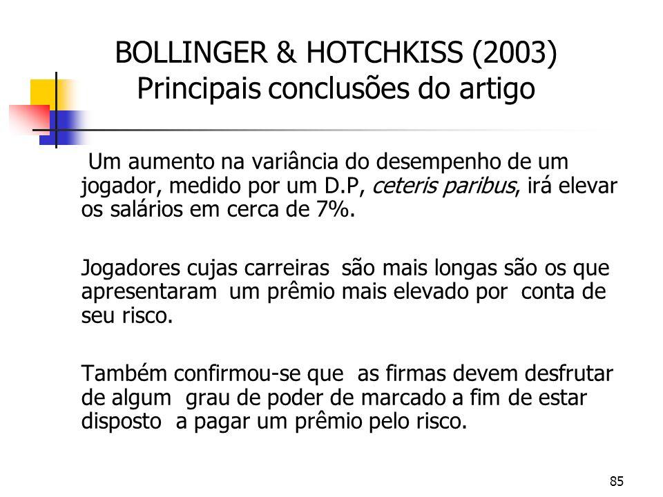 85 BOLLINGER & HOTCHKISS (2003) Principais conclusões do artigo Um aumento na variância do desempenho de um jogador, medido por um D.P, ceteris paribus, irá elevar os salários em cerca de 7%.
