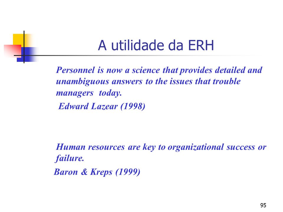 95 A utilidade da ERH Personnel is now a science that provides detailed and unambiguous answers to the issues that trouble managers today.