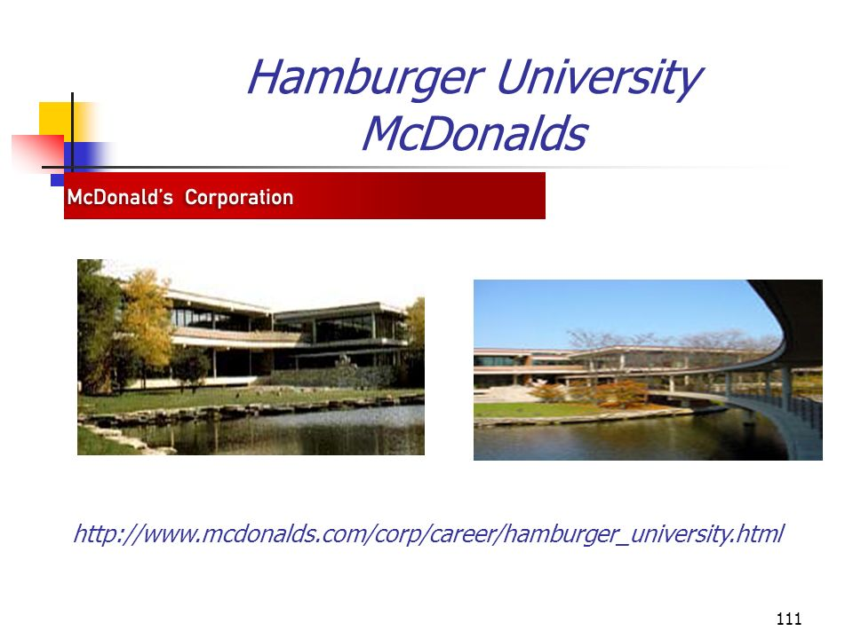 111 Hamburger University McDonalds http://www.mcdonalds.com/corp/career/hamburger_university.html