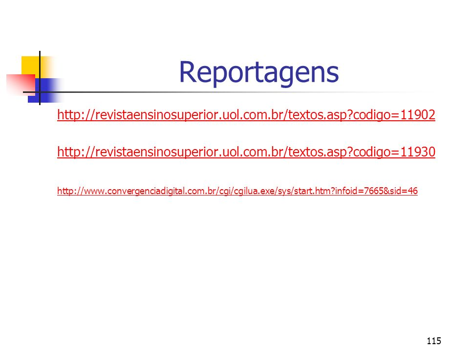 115 Reportagens http://revistaensinosuperior.uol.com.br/textos.asp?codigo=11902 http://revistaensinosuperior.uol.com.br/textos.asp?codigo=11930 http:/
