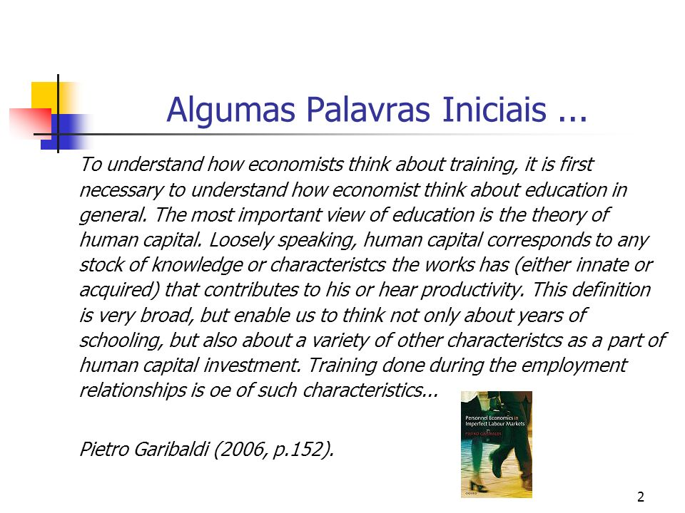 2 Algumas Palavras Iniciais... To understand how economists think about training, it is first necessary to understand how economist think about educat