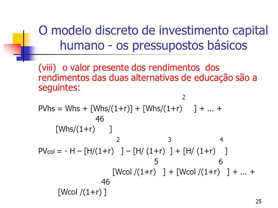 25 O modelo discreto de investimento capital humano - os pressupostos básicos (viii) o valor presente dos rendimentos dos rendimentos das duas alterna