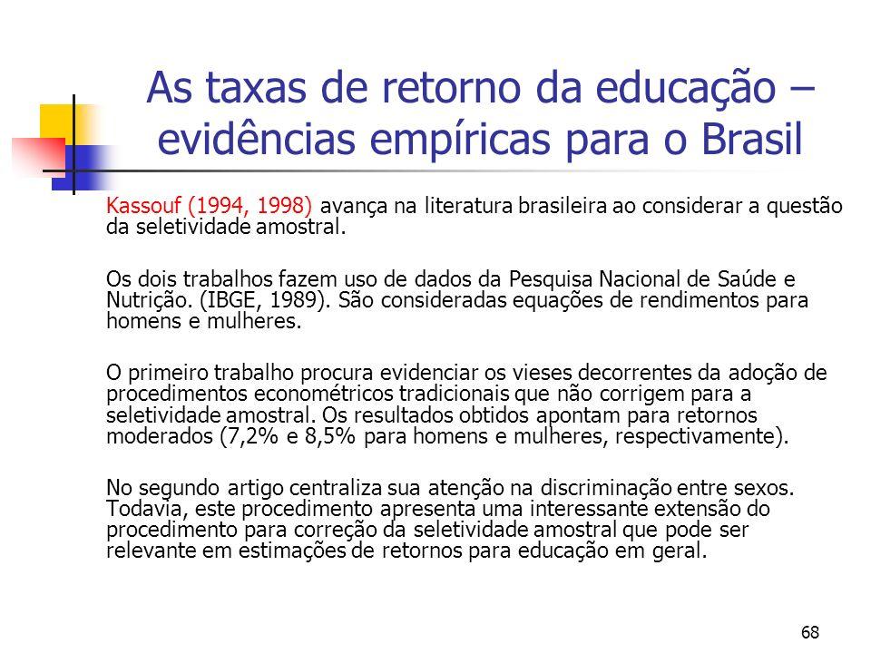 68 As taxas de retorno da educação – evidências empíricas para o Brasil Kassouf (1994, 1998) avança na literatura brasileira ao considerar a questão d