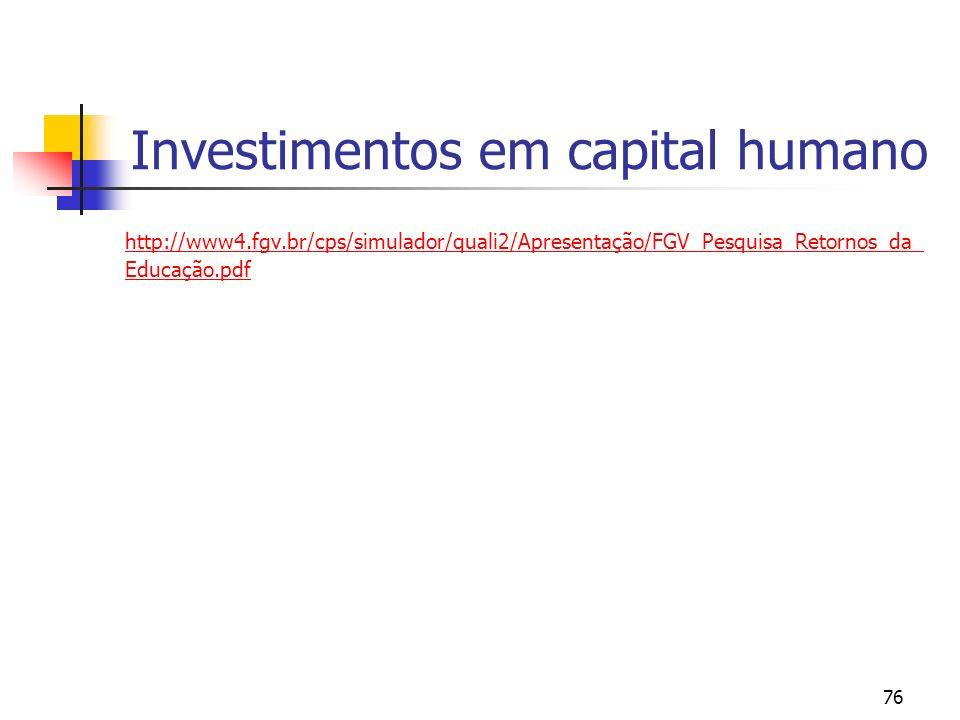 76 Investimentos em capital humano http://www4.fgv.br/cps/simulador/quali2/Apresentação/FGV_Pesquisa_Retornos_da_ Educação.pdf
