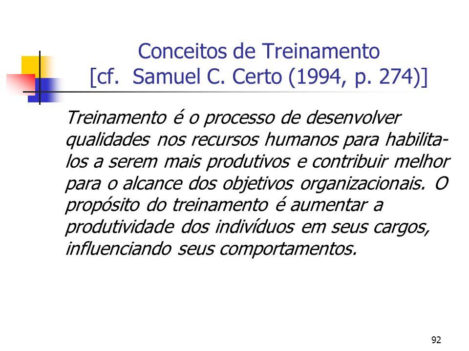 92 Conceitos de Treinamento [cf. Samuel C. Certo (1994, p. 274)] Treinamento é o processo de desenvolver qualidades nos recursos humanos para habilita