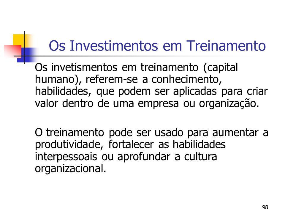 98 Os Investimentos em Treinamento Os invetismentos em treinamento (capital humano), referem-se a conhecimento, habilidades, que podem ser aplicadas p