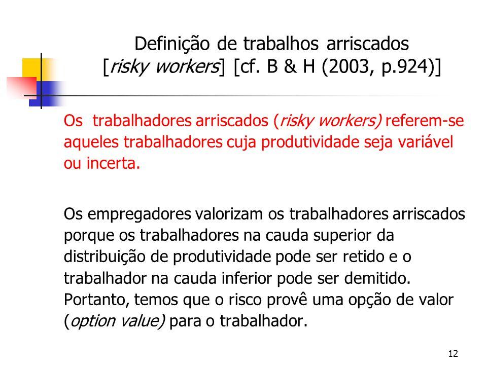 12 Definição de trabalhos arriscados [risky workers] [cf. B & H (2003, p.924)] Os trabalhadores arriscados (risky workers) referem-se aqueles trabalha